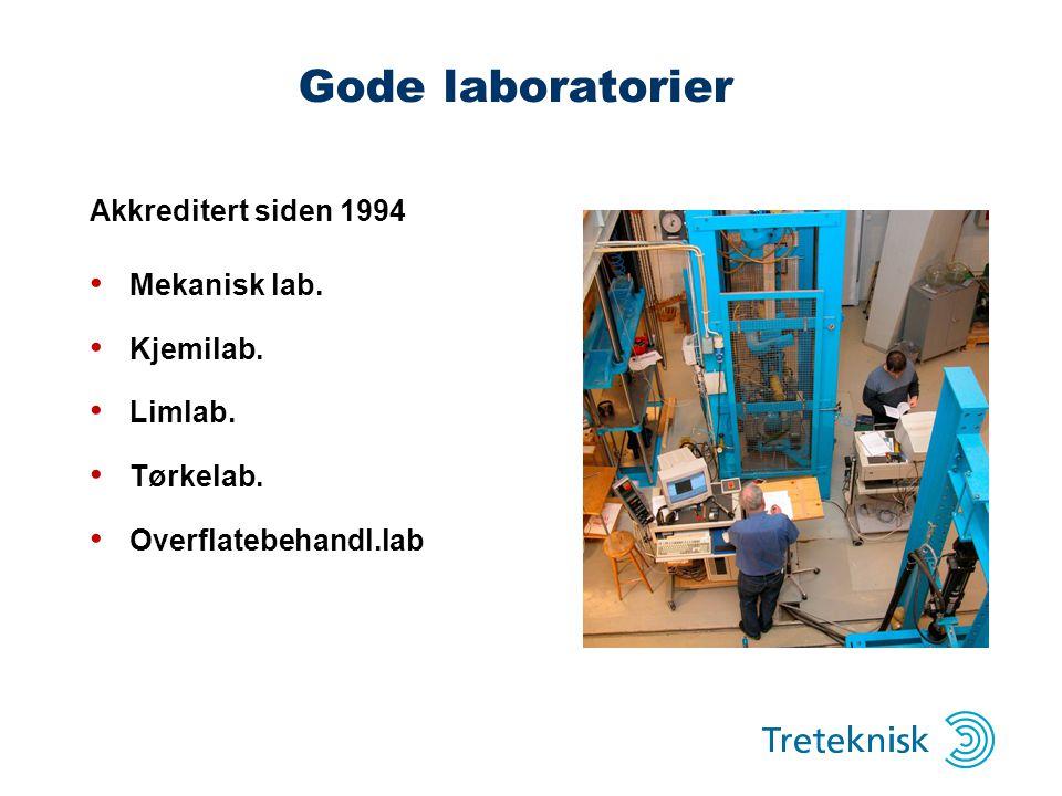 Gode laboratorier Akkreditert siden 1994 • Mekanisk lab. • Kjemilab. • Limlab. • Tørkelab. • Overflatebehandl.lab