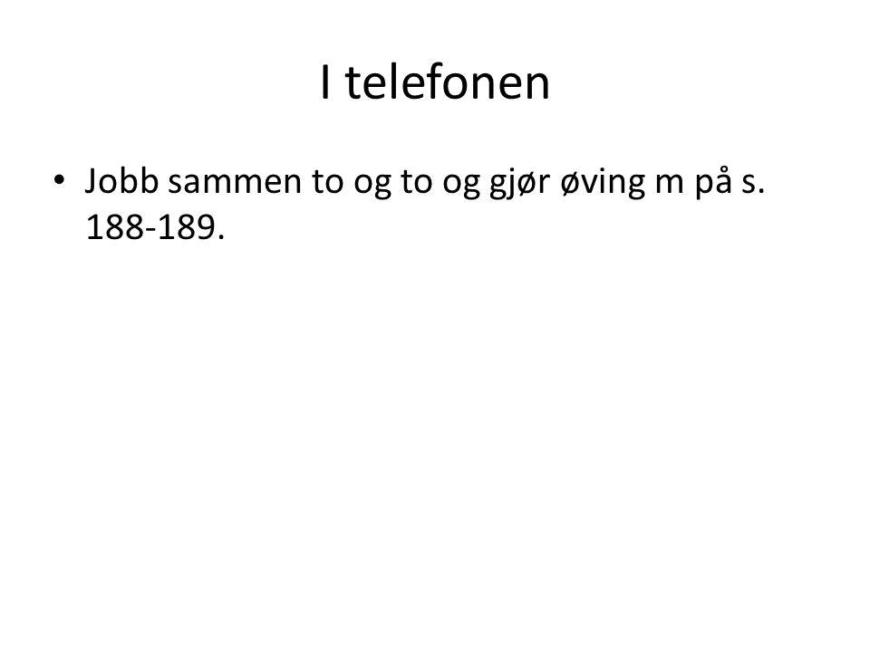 I telefonen • Jobb sammen to og to og gjør øving m på s. 188-189.