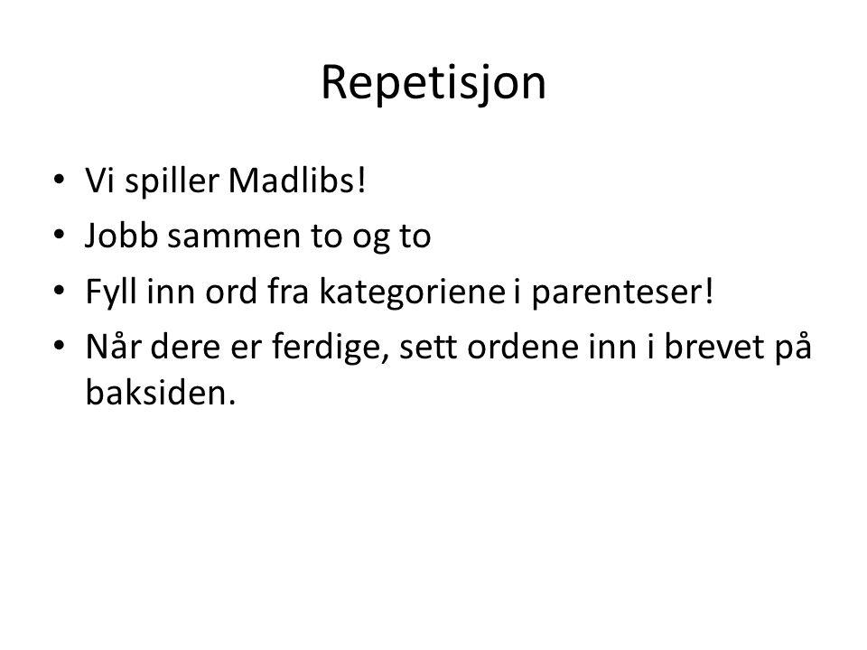 Repetisjon • Vi spiller Madlibs! • Jobb sammen to og to • Fyll inn ord fra kategoriene i parenteser! • Når dere er ferdige, sett ordene inn i brevet p