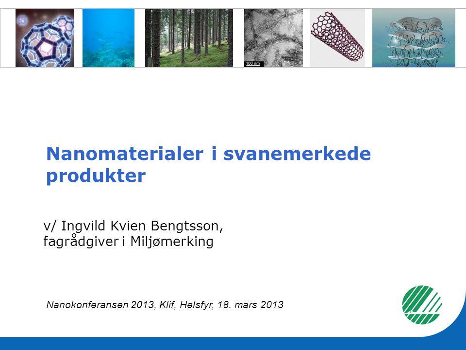 Innhold Kort om Nordisk Miljømerking, Svanen Nordisk Miljømerking og nanomaterialer Eksempler: lett, middels og komplisert.