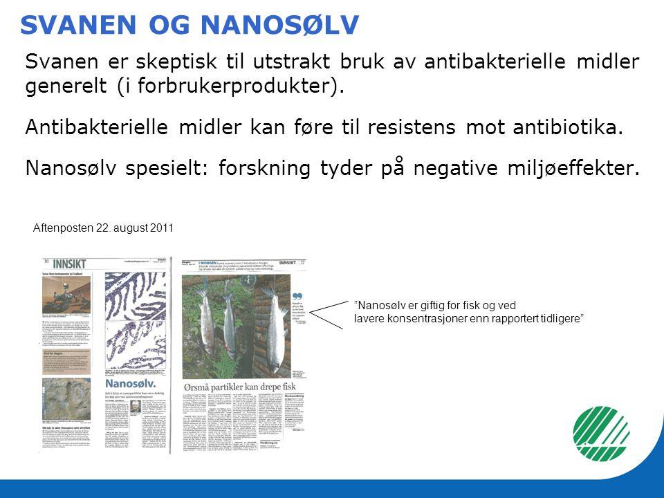 SVANEN OG NANOSØLV Svanen er skeptisk til utstrakt bruk av antibakterielle midler generelt (i forbrukerprodukter). Antibakterielle midler kan føre til