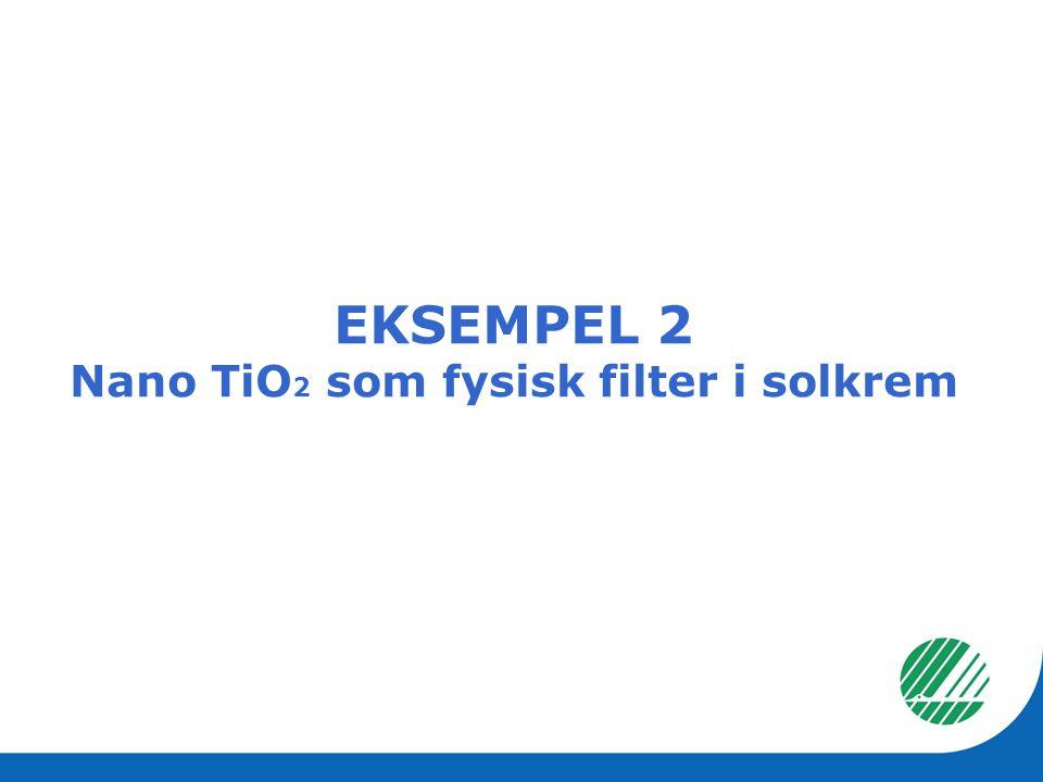 EKSEMPEL 2 Nano TiO 2 som fysisk filter i solkrem