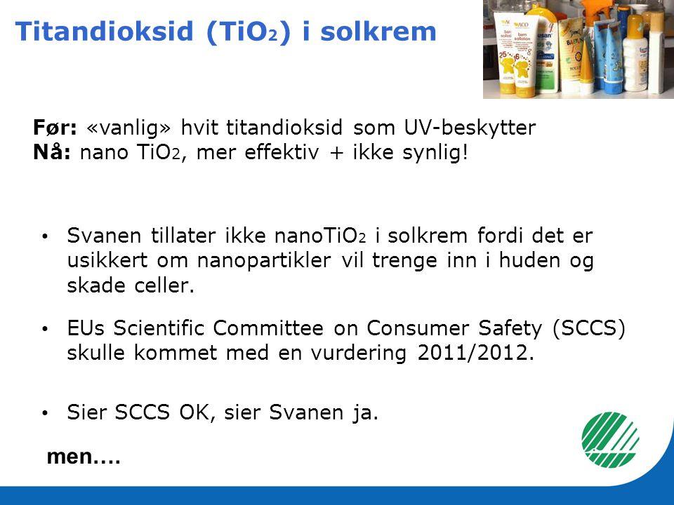 Titandioksid (TiO 2 ) i solkrem • Svanen tillater ikke nanoTiO 2 i solkrem fordi det er usikkert om nanopartikler vil trenge inn i huden og skade cell