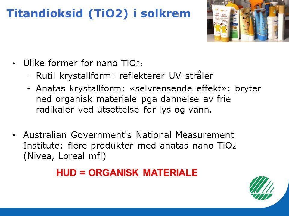 Titandioksid (TiO2) i solkrem • Ulike former for nano TiO 2: -Rutil krystallform: reflekterer UV-stråler -Anatas krystallform: «selvrensende effekt»: