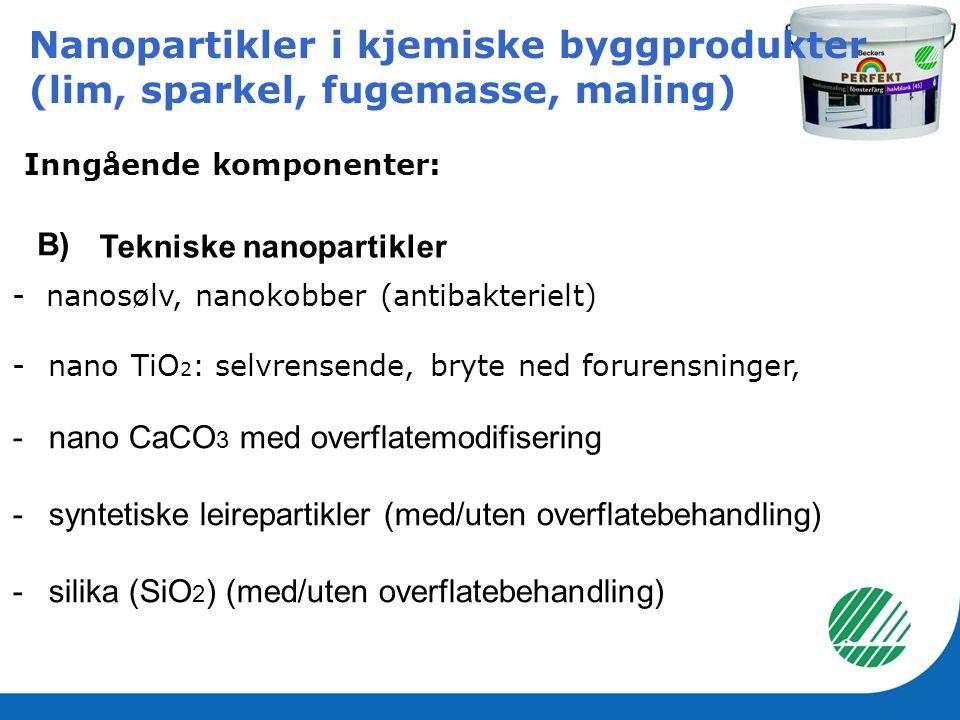 Nanopartikler i kjemiske byggprodukter (lim, sparkel, fugemasse, maling) Inngående komponenter: - nanosølv, nanokobber (antibakterielt) -nano TiO 2 :