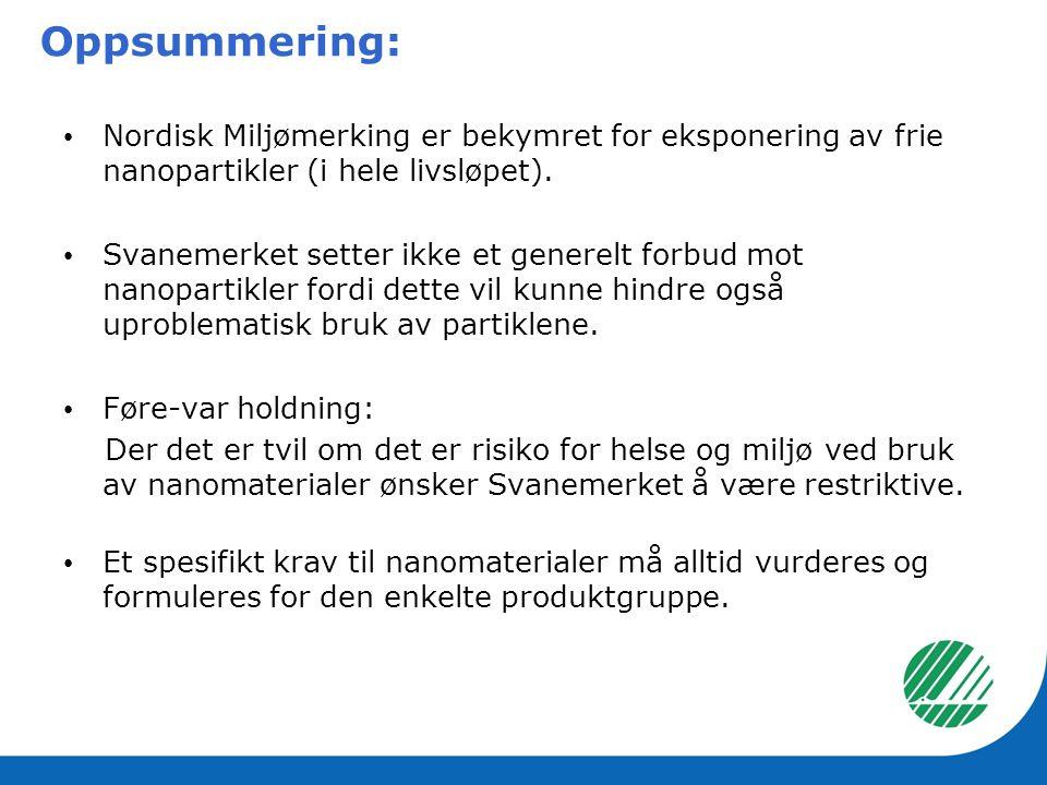 • Nordisk Miljømerking er bekymret for eksponering av frie nanopartikler (i hele livsløpet). • Svanemerket setter ikke et generelt forbud mot nanopart