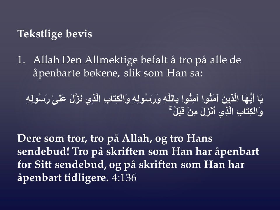 Tekstlige bevis 1.Allah Den Allmektige befalt å tro på alle de åpenbarte bøkene, slik som Han sa: يَا أَيُّهَا الَّذِينَ آمَنُوا آمِنُوا بِاللَّهِ وَر