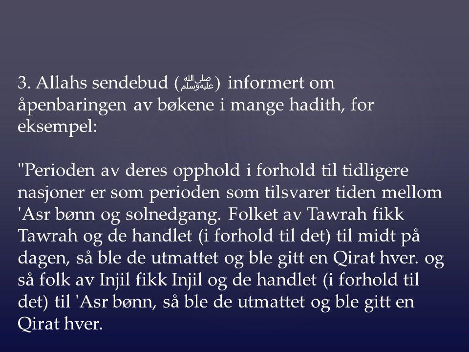 3. Allahs sendebud ( ﷺ ) informert om åpenbaringen av bøkene i mange hadith, for eksempel: