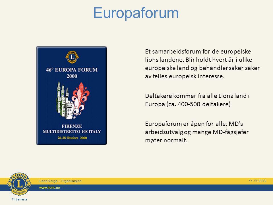 Til tjeneste Lions Norge – Organisasjon 11.11.2012 www.lions.no Europaforum Et samarbeidsforum for de europeiske lions landene. Blir holdt hvert år i