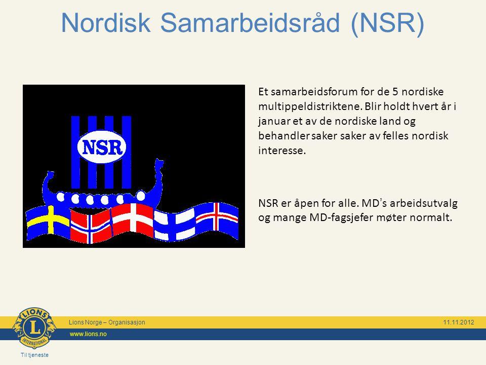 Til tjeneste Lions Norge – Organisasjon 11.11.2012 www.lions.no Nordisk Samarbeidsråd (NSR) Et samarbeidsforum for de 5 nordiske multippeldistriktene.