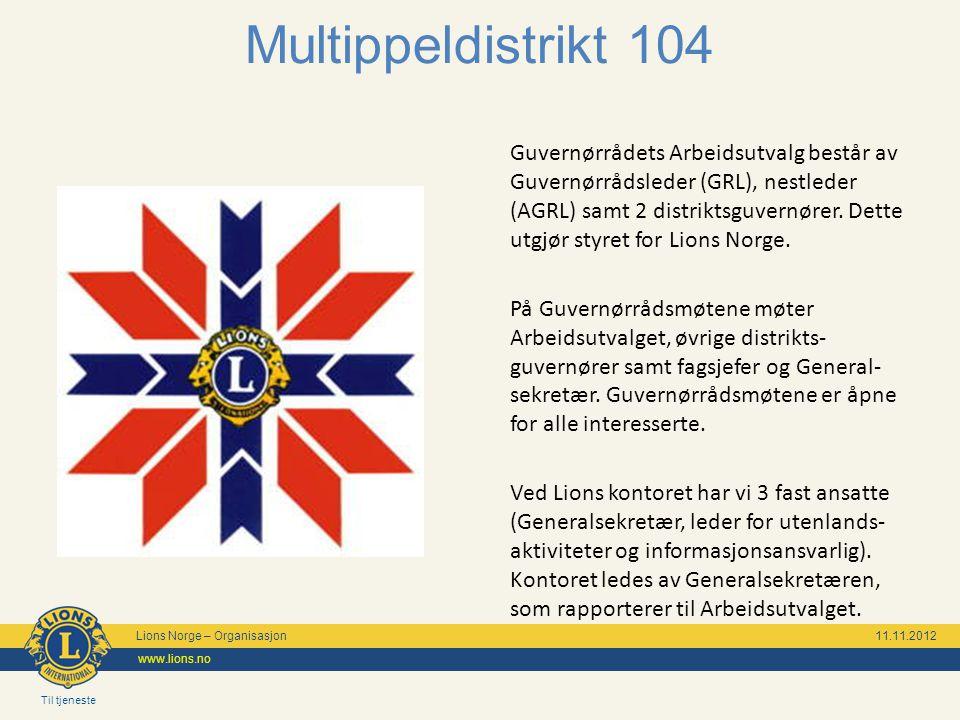 Til tjeneste Lions Norge – Organisasjon 11.11.2012 www.lions.no Multippeldistrikt 104 Guvernørrådets Arbeidsutvalg består av Guvernørrådsleder (GRL),
