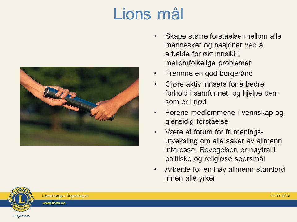 Til tjeneste Lions Norge – Organisasjon 11.11.2012 www.lions.no Lions mål •Skape større forståelse mellom alle mennesker og nasjoner ved å arbeide for