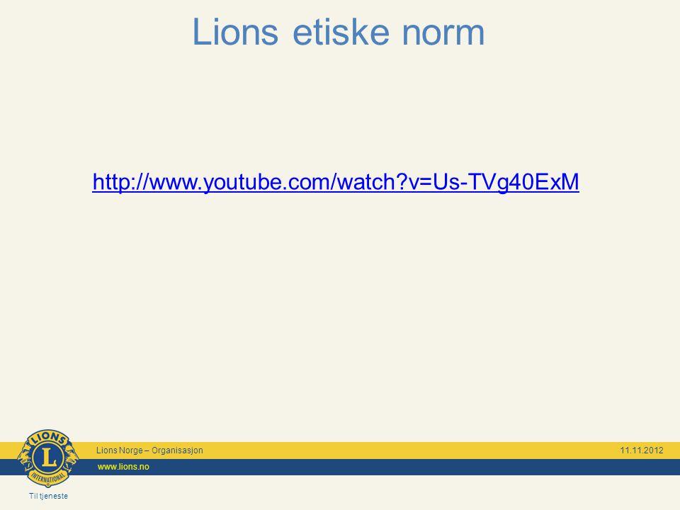 Til tjeneste Lions Norge – Organisasjon 11.11.2012 www.lions.no Lions etiske norm http://www.youtube.com/watch?v=Us-TVg40ExM