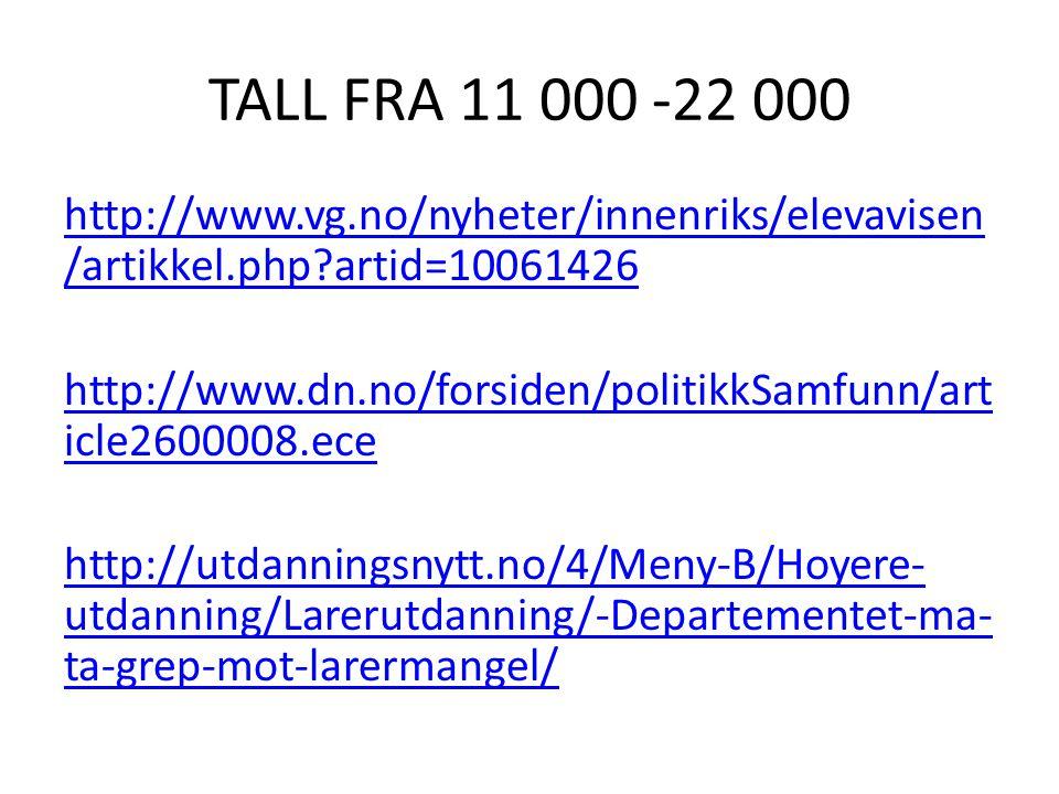 TALL FRA 11 000 -22 000 http://www.vg.no/nyheter/innenriks/elevavisen /artikkel.php artid=10061426 http://www.dn.no/forsiden/politikkSamfunn/art icle2600008.ece http://utdanningsnytt.no/4/Meny-B/Hoyere- utdanning/Larerutdanning/-Departementet-ma- ta-grep-mot-larermangel/