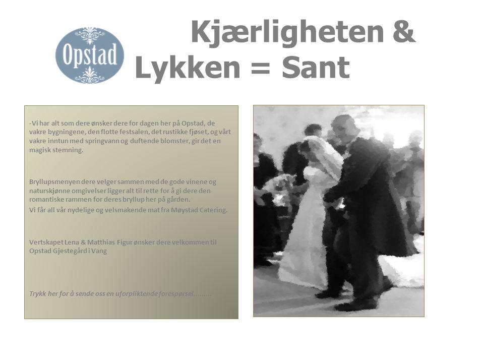 Kjærligheten & Lykken = Sant -Vi har alt som dere ønsker dere for dagen her på Opstad, de vakre bygningene, den flotte festsalen, det rustikke fjøset,