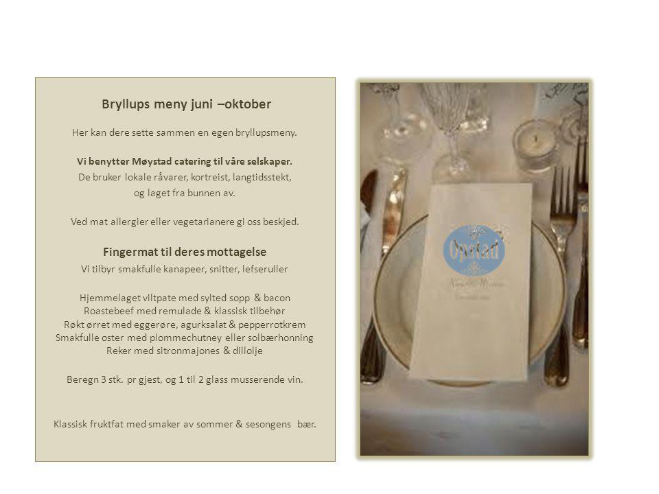 Bryllups meny juni –oktober Her kan dere sette sammen en egen bryllupsmeny. Vi benytter Møystad catering til våre selskaper. De bruker lokale råvarer,