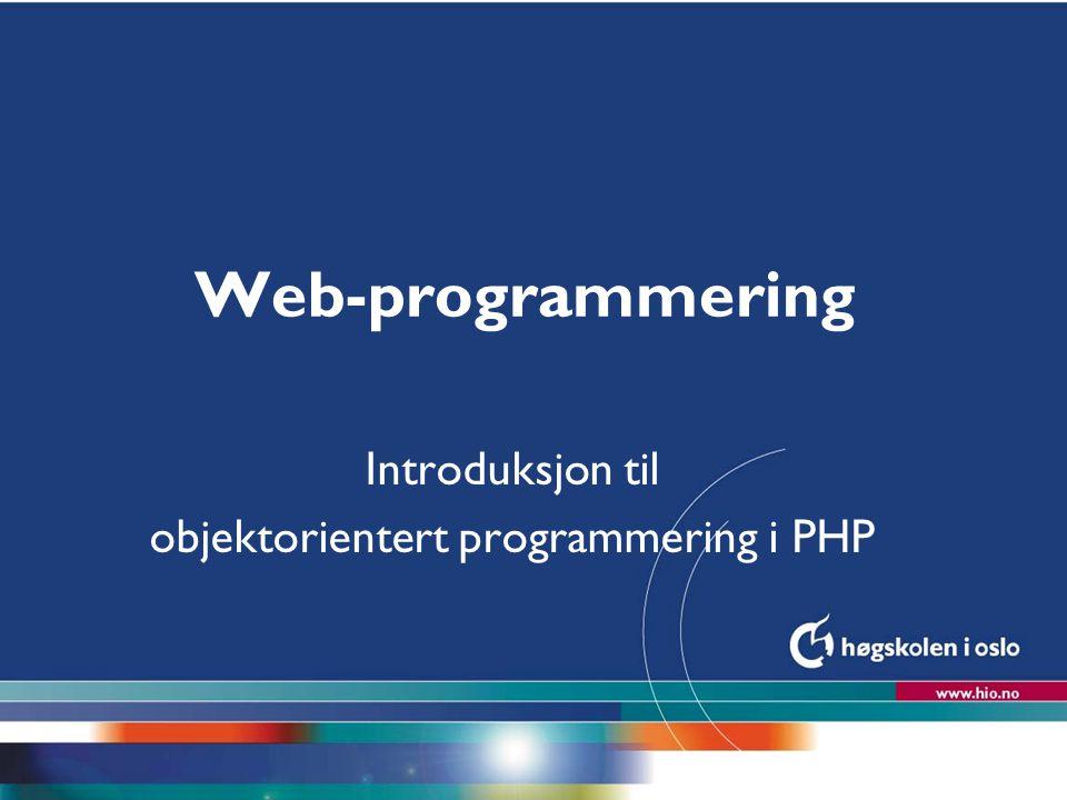 Høgskolen i Oslo Web-programmering Introduksjon til objektorientert programmering i PHP