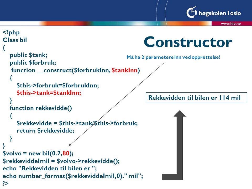 Constructor <?php Class bil { public $tank; public $forbruk; function __construct($forbrukInn, $tankInn) { $this->forbruk=$forbrukInn; $this->tank=$ta