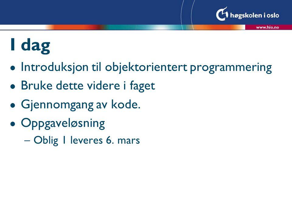 I dag l Introduksjon til objektorientert programmering l Bruke dette videre i faget l Gjennomgang av kode. l Oppgaveløsning –Oblig 1 leveres 6. mars