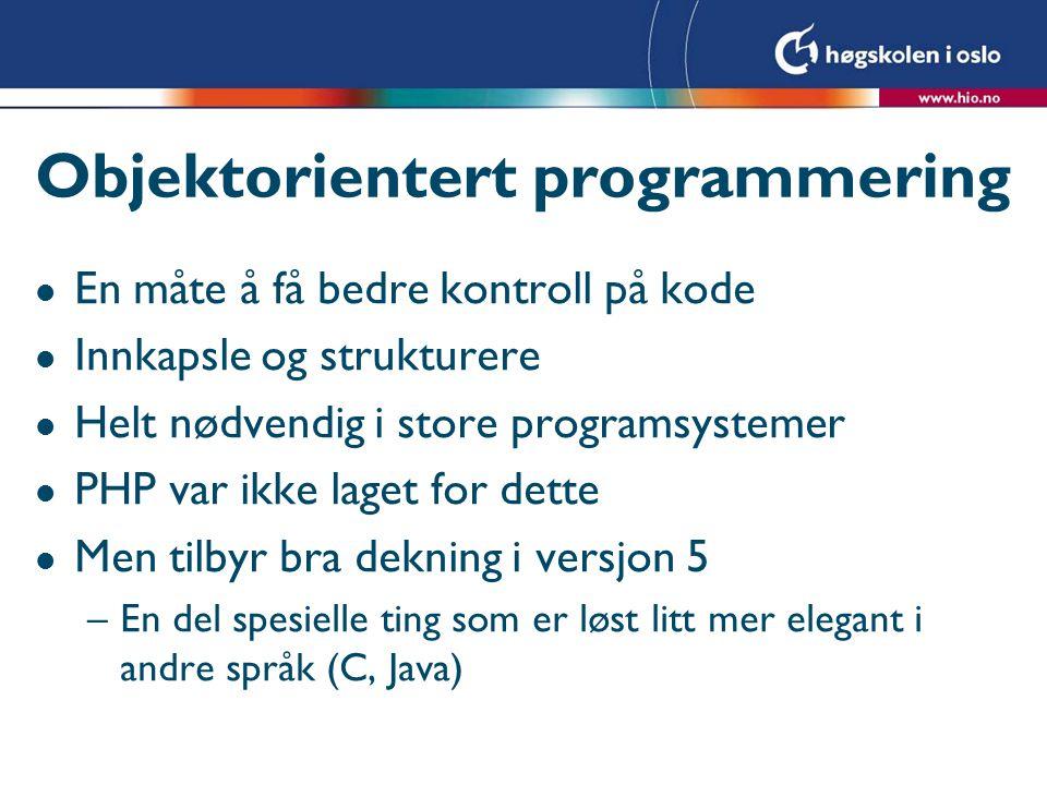 Objektorientert programmering l En måte å få bedre kontroll på kode l Innkapsle og strukturere l Helt nødvendig i store programsystemer l PHP var ikke