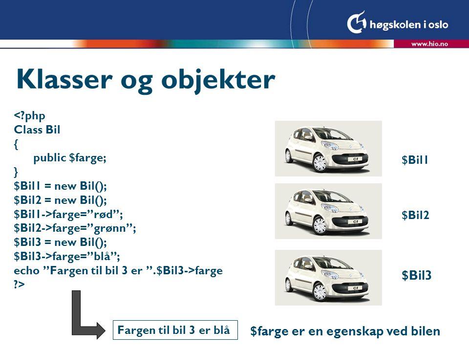 """Klasser og objekter <?php Class Bil { public $farge; } $Bil1 = new Bil(); $Bil2 = new Bil(); $Bil1->farge=""""rød""""; $Bil2->farge=""""grønn""""; $Bil3 = new Bil"""