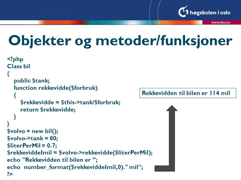 Objekter og metoder/funksjoner <?php Class bil { public $tank; function rekkevidde($forbruk) { $rekkevidde = $this->tank/$forbruk; return $rekkevidde;