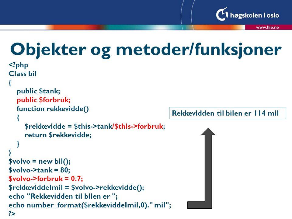 Objekter og metoder/funksjoner <?php Class bil { public $tank; public $forbruk; function rekkevidde() { $rekkevidde = $this->tank/$this->forbruk; retu