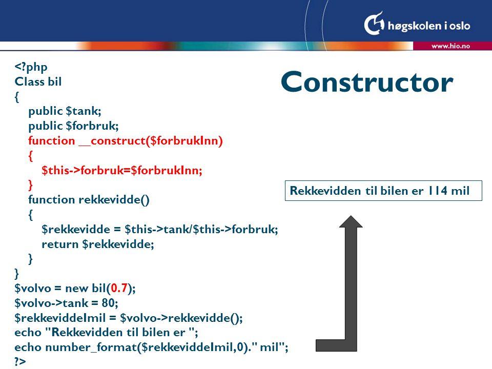 Constructor <?php Class bil { public $tank; public $forbruk; function __construct($forbrukInn) { $this->forbruk=$forbrukInn; } function rekkevidde() {