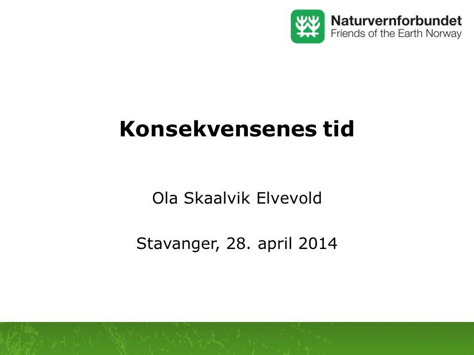 Konsekvensenes tid Ola Skaalvik Elvevold Stavanger, 28. april 2014