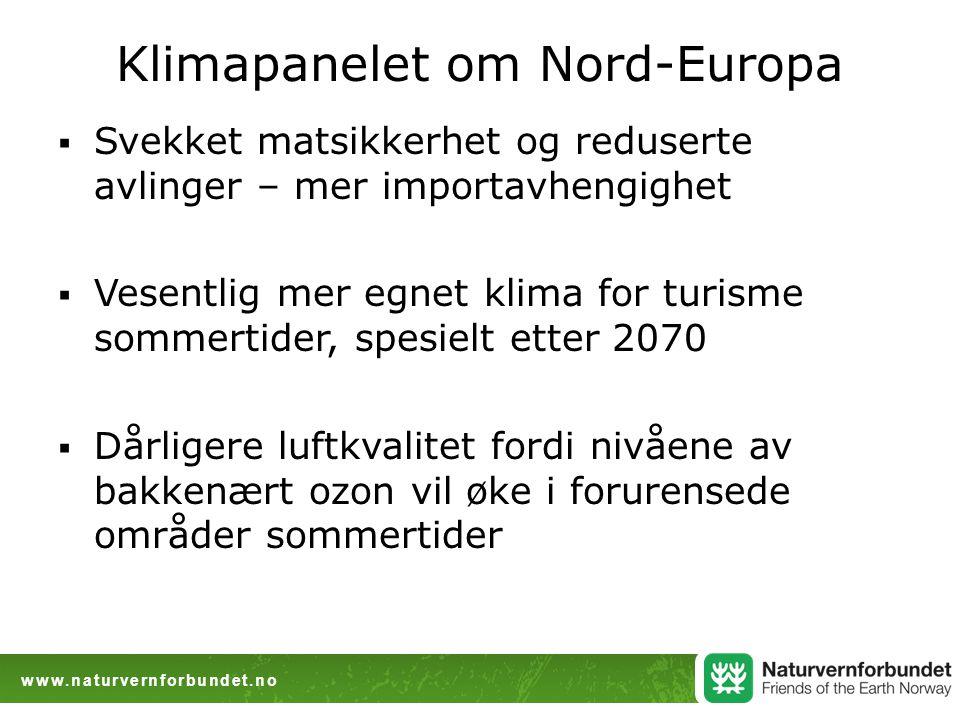www.naturvernforbundet.no Klimapanelet om Nord-Europa  Svekket matsikkerhet og reduserte avlinger – mer importavhengighet  Vesentlig mer egnet klima