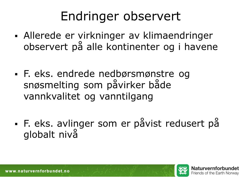 www.naturvernforbundet.no Endringer observert  Allerede er virkninger av klimaendringer observert på alle kontinenter og i havene  F. eks. endrede n