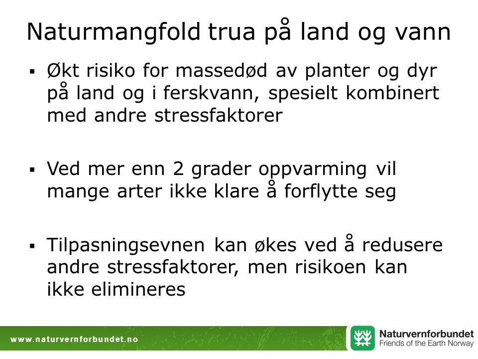 www.naturvernforbundet.no Naturmangfold trua på land og vann  Økt risiko for massedød av planter og dyr på land og i ferskvann, spesielt kombinert me