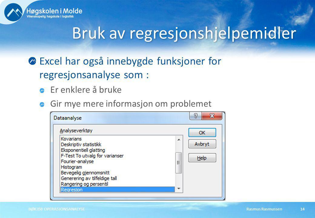 Rasmus RasmussenBØK350 OPERASJONSANALYSE14 Excel har også innebygde funksjoner for regresjonsanalyse som : Er enklere å bruke Gir mye mere informasjon