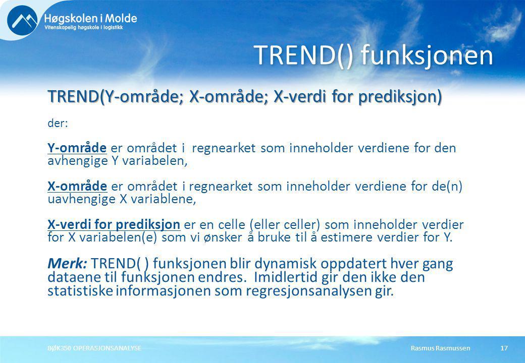 Rasmus RasmussenBØK350 OPERASJONSANALYSE17 TREND(Y-område; X-område; X-verdi for prediksjon) der: Y-område er området i regnearket som inneholder verd