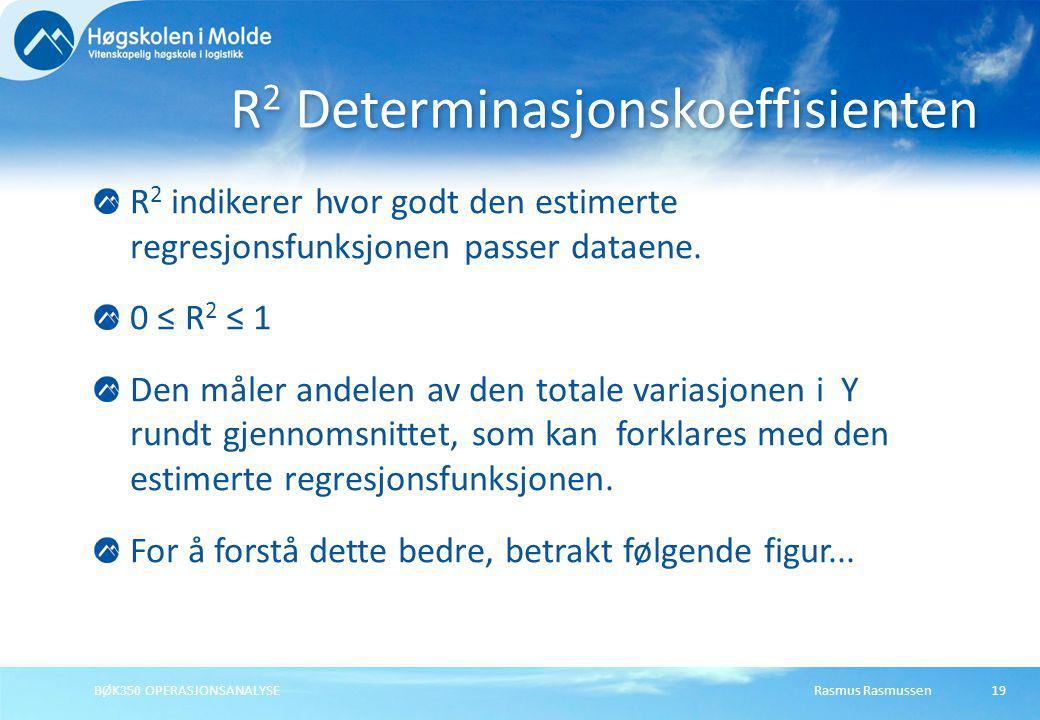 Rasmus RasmussenBØK350 OPERASJONSANALYSE19 R 2 indikerer hvor godt den estimerte regresjonsfunksjonen passer dataene. 0 ≤ R 2 ≤ 1 Den måler andelen av