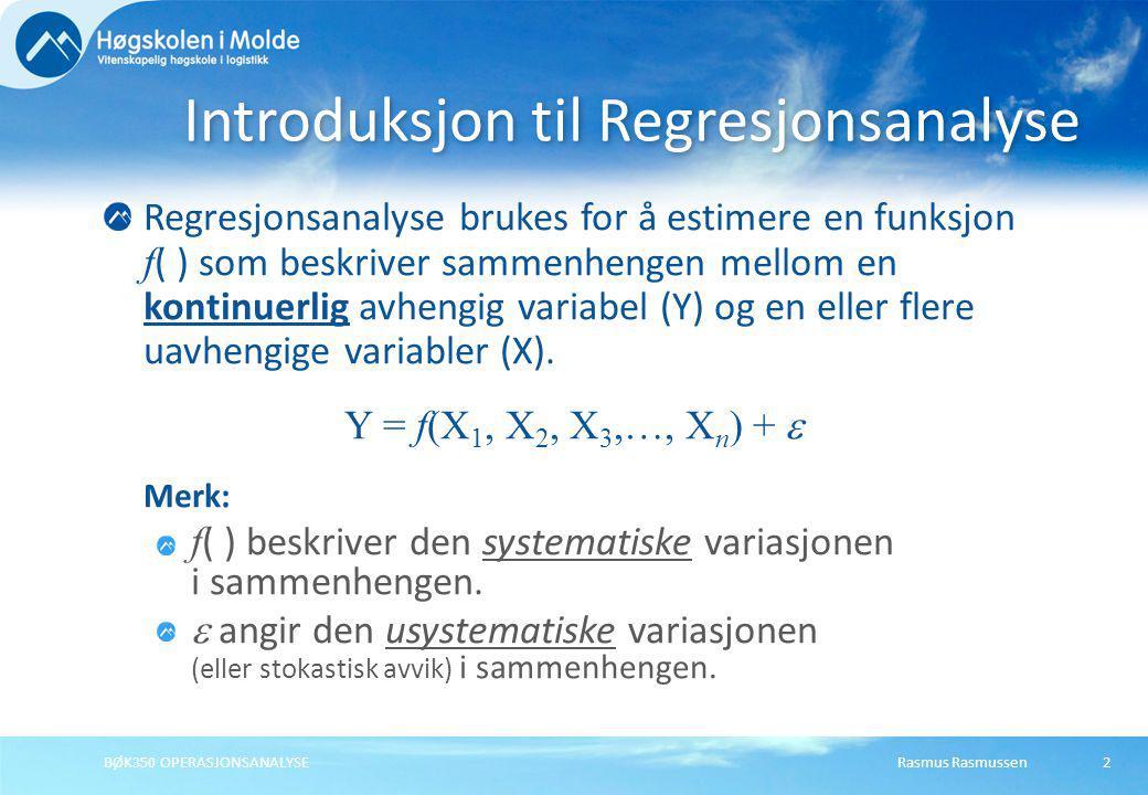 Rasmus RasmussenBØK350 OPERASJONSANALYSE Regresjonsanalyse brukes for å estimere en funksjon f ( ) som beskriver sammenhengen mellom en kontinuerlig a