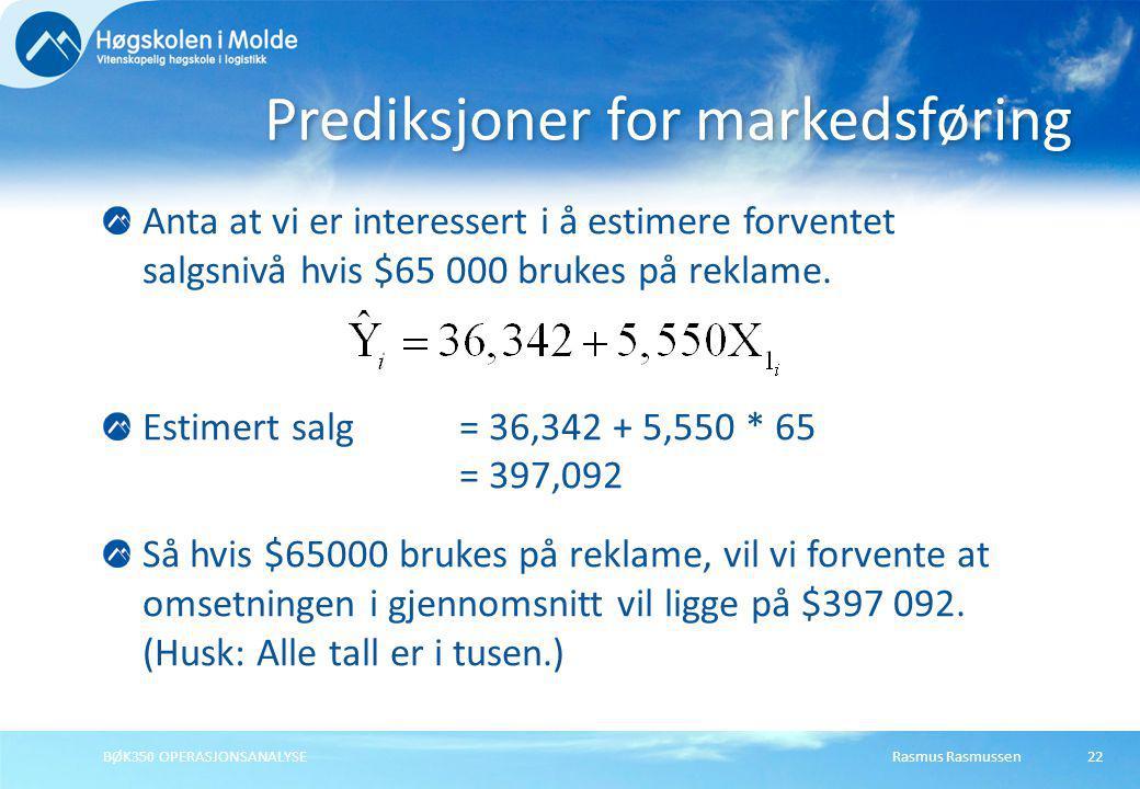 Rasmus RasmussenBØK350 OPERASJONSANALYSE22 Anta at vi er interessert i å estimere forventet salgsnivå hvis $65 000 brukes på reklame. Estimert salg= 3
