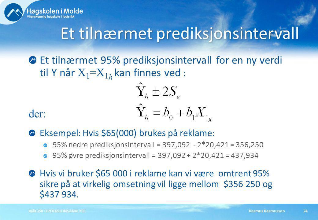Rasmus RasmussenBØK350 OPERASJONSANALYSE24 Et tilnærmet 95% prediksjonsintervall for en ny verdi til Y når X 1 =X 1 h kan finnes ved : der: Eksempel: