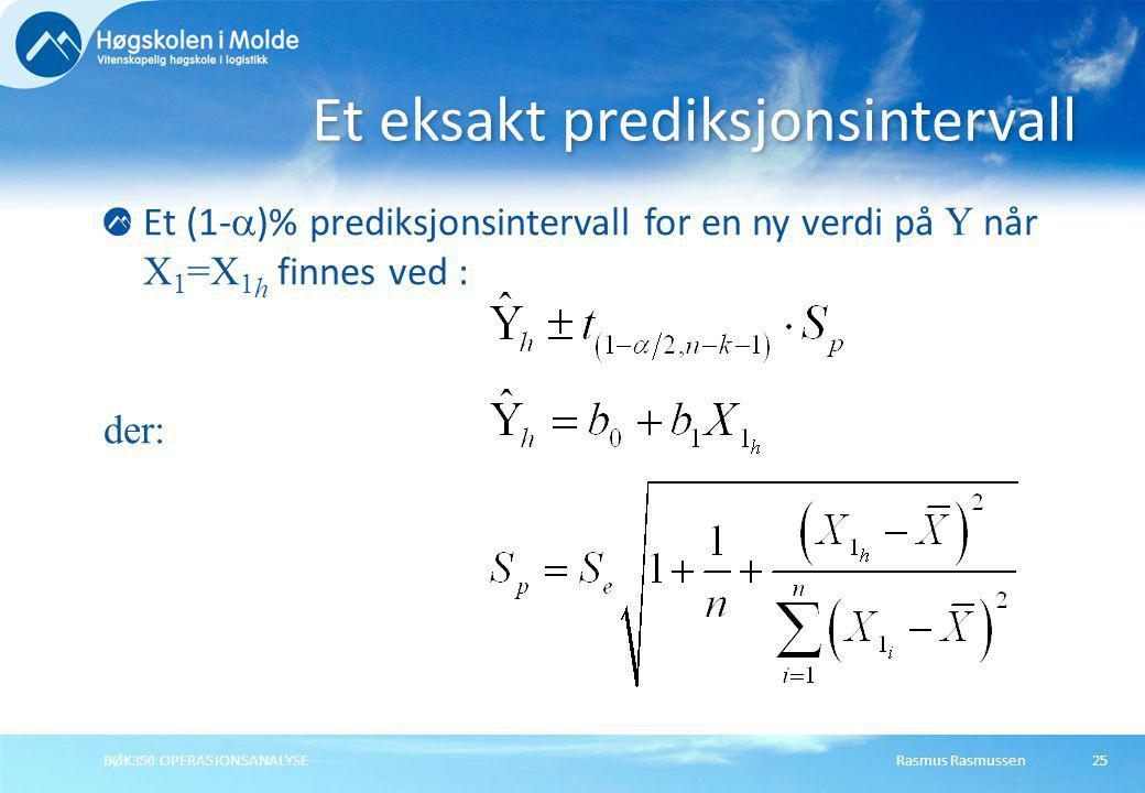 Rasmus RasmussenBØK350 OPERASJONSANALYSE25 Et (1-  )% prediksjonsintervall for en ny verdi på Y når X 1 =X 1 h finnes ved : der: Et eksakt prediksjon