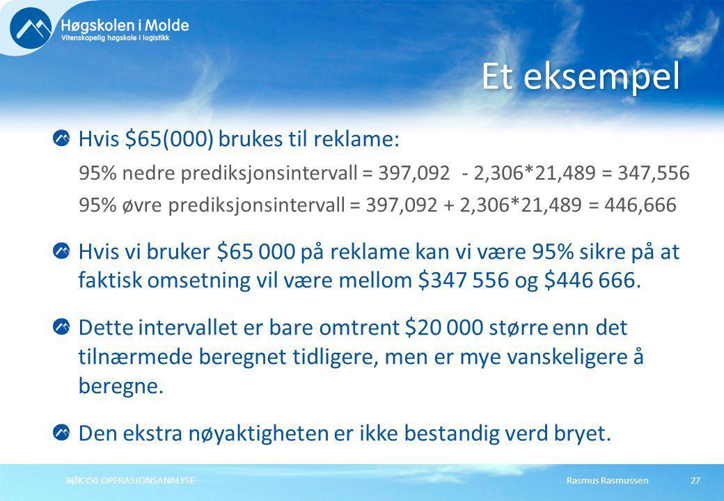 Rasmus RasmussenBØK350 OPERASJONSANALYSE27 Hvis $65(000) brukes til reklame: 95% nedre prediksjonsintervall = 397,092 - 2,306*21,489 = 347,556 95% øvr