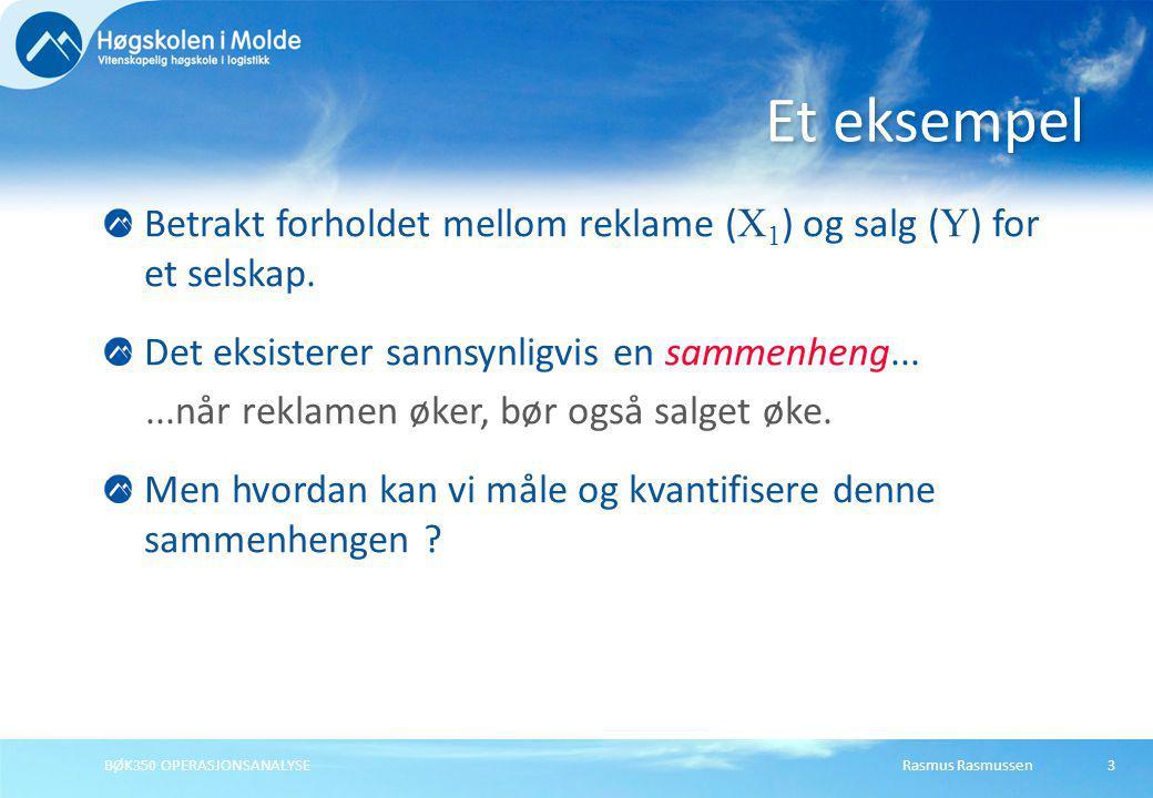 Rasmus RasmussenBØK350 OPERASJONSANALYSE3 Betrakt forholdet mellom reklame ( X 1 ) og salg ( Y ) for et selskap. Det eksisterer sannsynligvis en samme