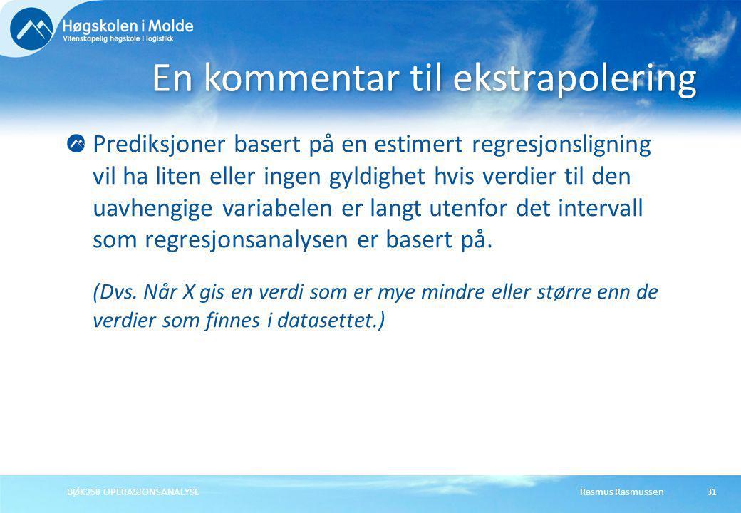 Rasmus RasmussenBØK350 OPERASJONSANALYSE31 Prediksjoner basert på en estimert regresjonsligning vil ha liten eller ingen gyldighet hvis verdier til de