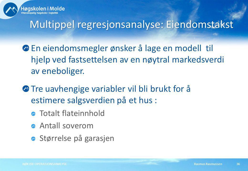 Rasmus RasmussenBØK350 OPERASJONSANALYSE36 En eiendomsmegler ønsker å lage en modell til hjelp ved fastsettelsen av en nøytral markedsverdi av eneboli
