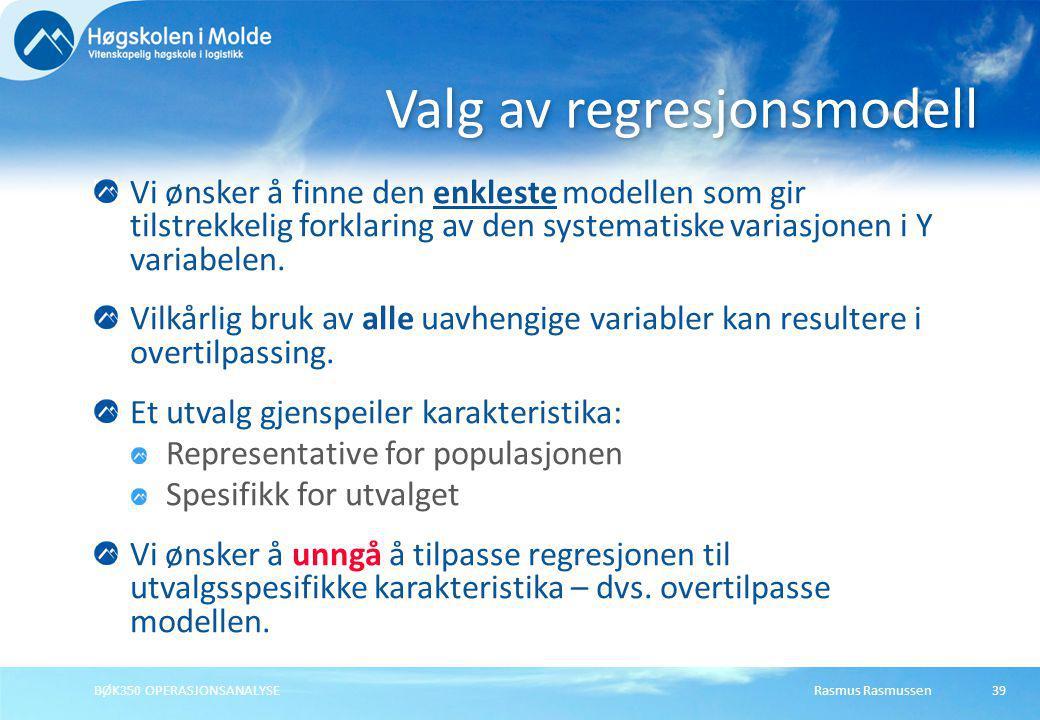 Rasmus RasmussenBØK350 OPERASJONSANALYSE39 Vi ønsker å finne den enkleste modellen som gir tilstrekkelig forklaring av den systematiske variasjonen i