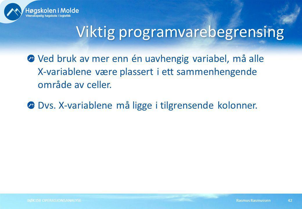 Rasmus RasmussenBØK350 OPERASJONSANALYSE42 Ved bruk av mer enn én uavhengig variabel, må alle X-variablene være plassert i ett sammenhengende område a