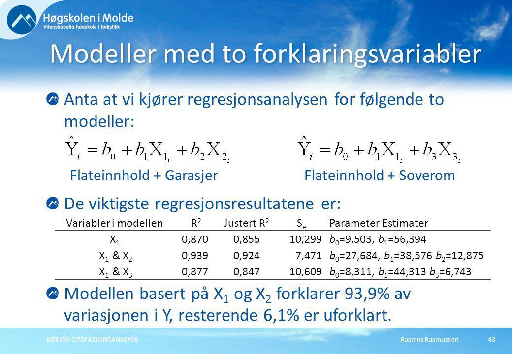 Rasmus RasmussenBØK350 OPERASJONSANALYSE43 Anta at vi kjører regresjonsanalysen for følgende to modeller: Flateinnhold + Garasjer Flateinnhold + Sover