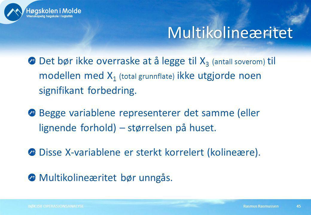 Rasmus RasmussenBØK350 OPERASJONSANALYSE45 Det bør ikke overraske at å legge til X 3 (antall soverom) til modellen med X 1 (total grunnflate) ikke utg
