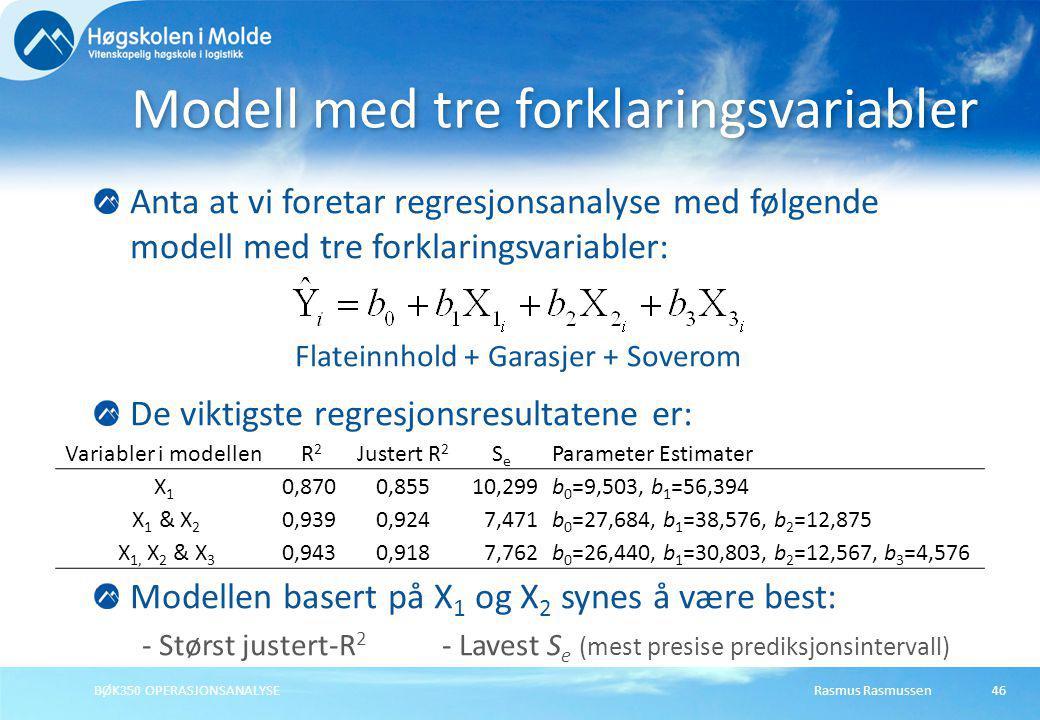 Rasmus RasmussenBØK350 OPERASJONSANALYSE46 Anta at vi foretar regresjonsanalyse med følgende modell med tre forklaringsvariabler: Flateinnhold + Garas