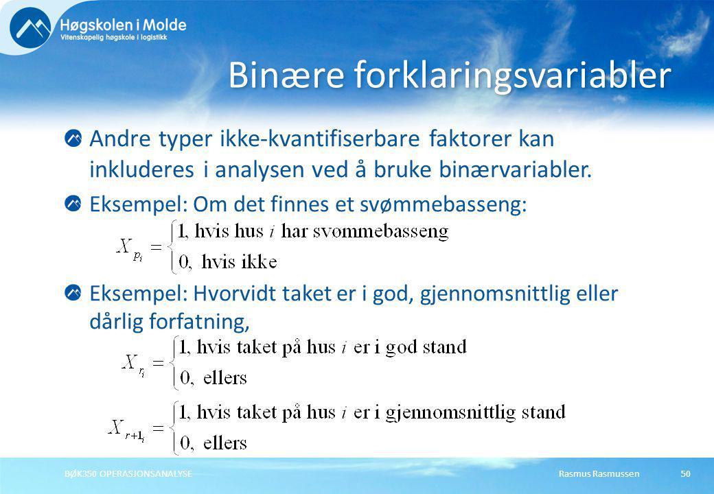 Rasmus RasmussenBØK350 OPERASJONSANALYSE50 Andre typer ikke-kvantifiserbare faktorer kan inkluderes i analysen ved å bruke binærvariabler. Eksempel: O