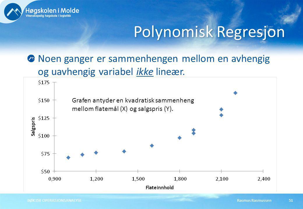 Rasmus RasmussenBØK350 OPERASJONSANALYSE51 Noen ganger er sammenhengen mellom en avhengig og uavhengig variabel ikke lineær. Polynomisk Regresjon Graf